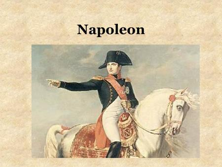 Napoleon. Early Life Born (1769) in Corsica to poor family Character traits from the Enlightenment –Creative, scientific, non-traditional, liberal.