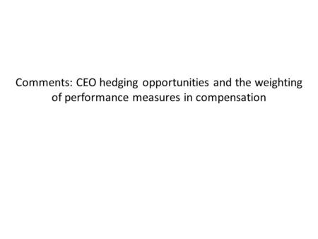 Comments: CEO hedging opportunities and the weighting of performance measures in compensation.