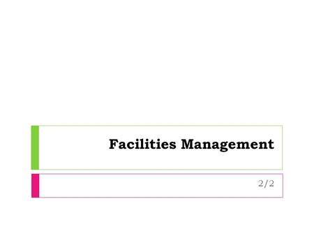 Facilities Management 2/2. Facilities Management Structure  There are various ways to organize the facilities department; basically there is no one method.