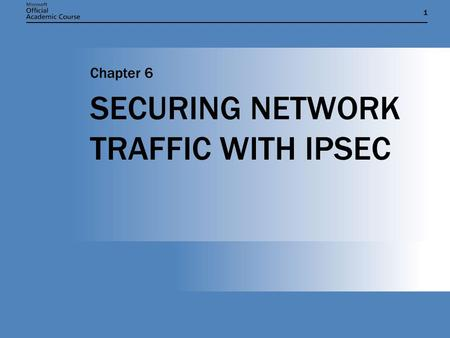 11 SECURING NETWORK TRAFFIC WITH IPSEC Chapter 6.