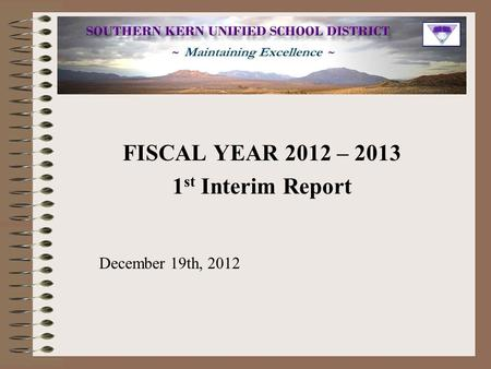 FISCAL YEAR 2012 – 2013 1 st Interim Report December 19th, 2012.