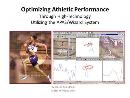 Optimizing Athletic Performance Through High-Technology Utilizing the APAS/Wizard System By Gideon Ariel, Ph.D. Athens Olympics, 2004.