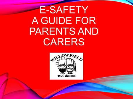 E-SAFETY A GUIDE FOR PARENTS AND CARERS. AIMS FOR THIS SESSION Look at how our children are using the internet Raise awareness of e-safety issues Consider.