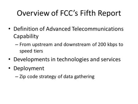 Overview of FCC's Fifth Report Definition of Advanced Telecommunications Capability – From upstream and downstream of 200 kbps to speed tiers Developments.