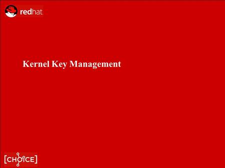 Kernel Key Management. Red Hat: Kernel Key Management Kernel Key Management Overview Designed to hold keys ready for fast use by kernel services ● Mainly.