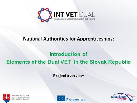 National Authorities for Apprenticeships: Introduction of Elements of the Dual VET in the Slovak Republic Project overview.