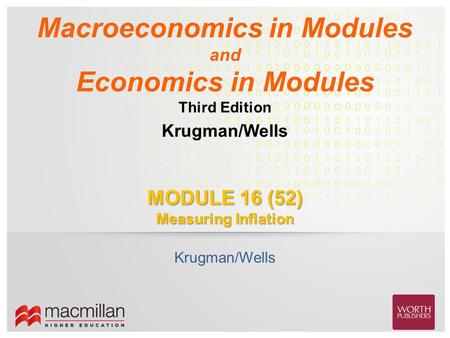Krugman/Wells Macroeconomics in Modules and Economics in Modules Third Edition MODULE 16 (52) Measuring Inflation Krugman/Wells.