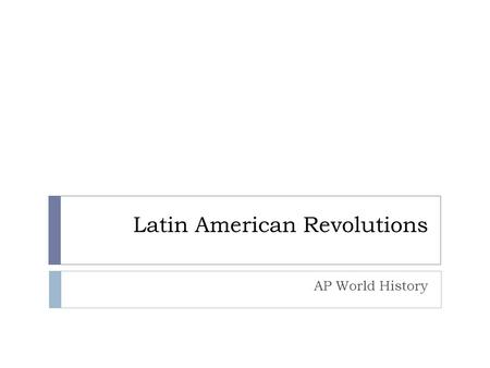 Latin American Revolutions AP World History Latin America – Problems/Causes  Geography  Colonial heritage  Rigid Social Order  Peninsulares – Europeans.