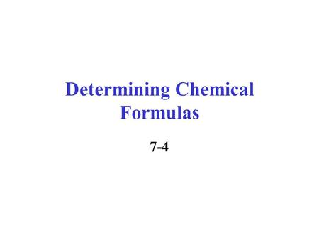 Determining Chemical Formulas 7-4 Beaker Breaker Name or write the following formulas: 1.AlN =___________________ 2.CO = ___________________ 3.Al 2 S.