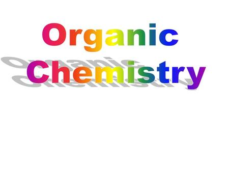 All organic compounds consist of carbon and hydrogen. Many also contain oxygen and nitrogen Other elements may also be present. Phosphorous, halogens.