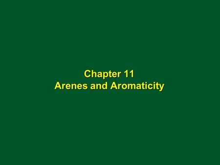 Chapter 11 Arenes and Aromaticity. BenzeneToluene Naphthalene Examples of Aromatic Hydrocarbons HHH HH H CH 3 H H HH H HH H HH HHH.