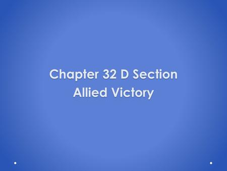 Chapter 32 D Section Allied Victory. Allied Victory The Allies Are Victorious The North Africa Campaign 1.General Bernard Montgomery(Britain) defeats.