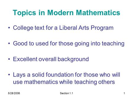 5/28/2006Section 1.11 Topics in Modern Mathematics College text for a Liberal Arts Program Good to used for those going into teaching Excellent overall.