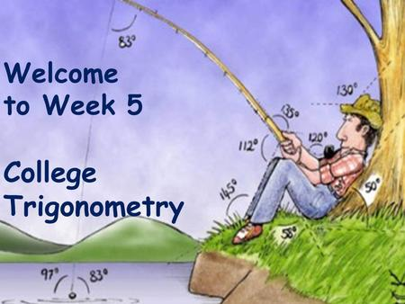 Welcome to Week 5 College Trigonometry. Secant Secant with a graphing calculator.