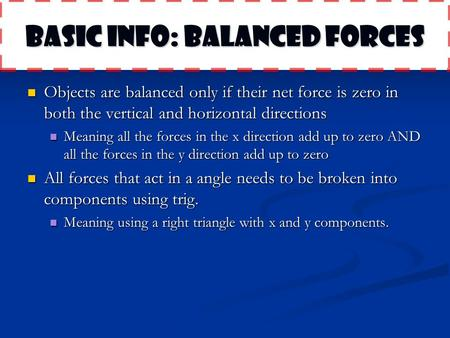 Basic Info: balanced Forces Objects are balanced only if their net force is zero in both the vertical and horizontal directions Objects are balanced only.