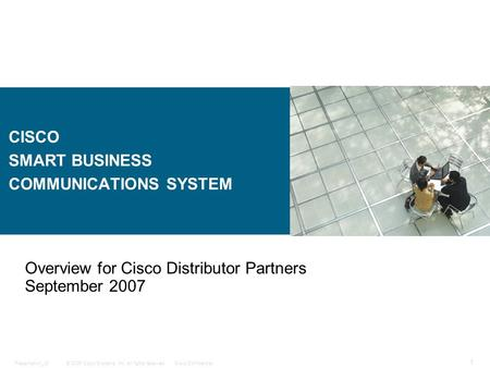 © 2006 Cisco Systems, Inc. All rights reserved.Cisco ConfidentialPresentation_ID 1 CISCO SMART BUSINESS COMMUNICATIONS SYSTEM Overview for Cisco Distributor.