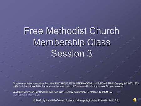 Free Methodist Church Membership Class Session 3 Scripture quotations are taken from the HOLY BIBLE, NEW INTERNATIONAL VERSION®. NIV® Copyright ©1973,