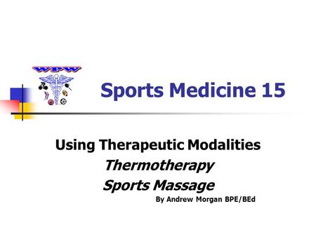 Sports Medicine 15 Using Therapeutic Modalities Thermotherapy Sports Massage By Andrew Morgan BPE/BEd.