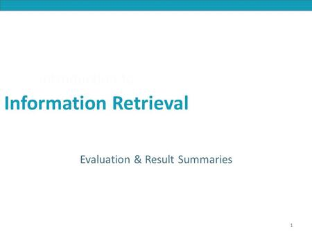 Introduction to Information Retrieval Introduction to Information Retrieval Evaluation & Result Summaries 1.