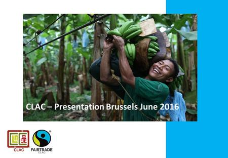 CLAC – Presentation Brussels June 2016. CLAC – The Fairtrade Producer Network of Latin America and the Caribbean CLAC´s Mission: Since its creation in.