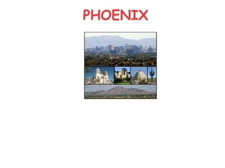 PHOENIX. TOP 10 ATTRACTIONS OF PHOENIX PHOENIX CITY Phoenix is the capital and the largest city of the Arizona state, with about one million five hundred.