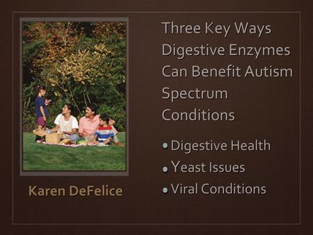 Three Key Ways Digestive Enzymes Can Benefit Autism Spectrum Conditions Karen DeFelice Digestive Health Y east Issues Viral Conditions.