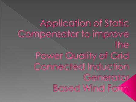  The common type of wind power generators are squirrel cage induction generator (SCIG),doubly fed induction generator (DFIG)  For more secure and.