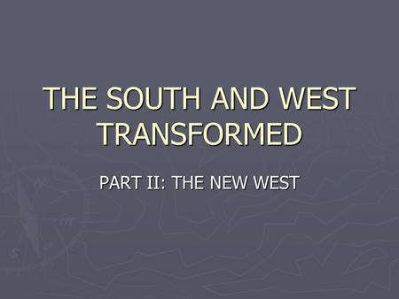 THE SOUTH AND WEST TRANSFORMED PART II: THE NEW WEST.