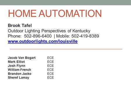 HOME AUTOMATION Brook Tafel Outdoor Lighting Perspectives of Kentucky Phone: 502-896-6400 | Mobile: 502-419-8389