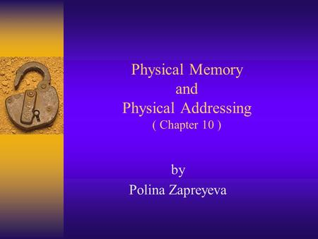 Physical Memory and Physical Addressing ( Chapter 10 ) by Polina Zapreyeva.