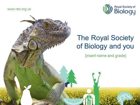 The Royal Society of Biology and you {insert name and grade}