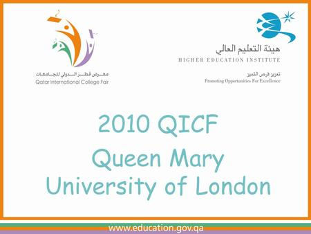 2010 QICF Queen Mary University of London. Academic subjects Business Economics Computer Science Engineering Electronic Engineering Materials Science.
