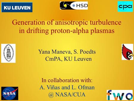 Generation of anisotropic turbulence in drifting proton-alpha plasmas Yana Maneva, S. Poedts CmPA, KU Leuven In collaboration with: A. Viñas and L. Ofman.
