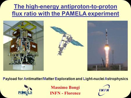 The high-energy antiproton-to-proton flux ratio with the PAMELA experiment Massimo Bongi INFN - Florence Payload for Antimatter/Matter Exploration and.