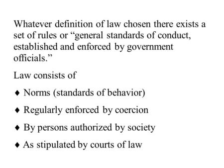 "Whatever definition of law chosen there exists a set of rules or ""general standards of conduct, established and enforced by government officials."" Law."