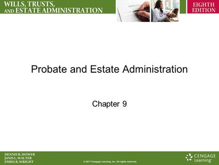 Probate and Estate Administration Chapter 9. Probate or Estate Administration Probate –The act or process of proving the validity of a will Estate Administration.