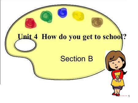 Unit 4 How do you get to school? Section B 1. How do you get to school? bus; car; jeep; taxi 2.