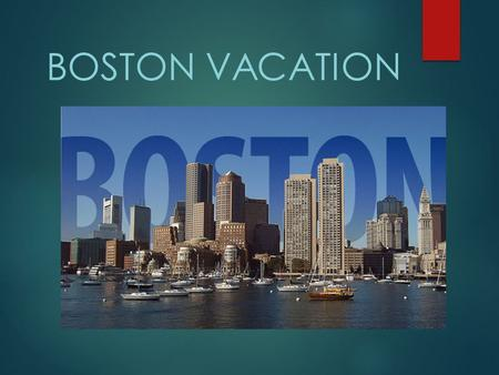 BOSTON VACATION. Outline of Presentation  Introduction  How I got there  Where I stayed  Activities  Transportation  Food  Budget  Conclusion.
