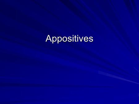 Appositives. Appositives A descriptive clause which is ADJACENT to the noun it describes Three places they can appear: Sentence Opener, Subject-Verb Split,