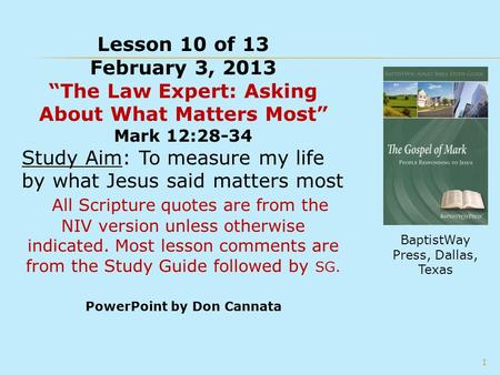 "Lesson 10 of 13 February 3, 2013 ""The Law Expert: Asking About What Matters Most"" Mark 12:28-34 Study Aim: To measure my life by what Jesus said matters."