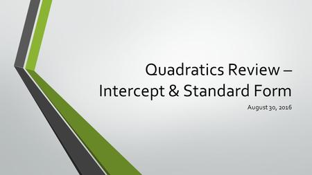 Quadratics Review – Intercept & Standard Form August 30, 2016.