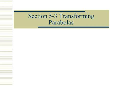 Section 5-3 Transforming Parabolas. Standard form vs Vertex Form  Standard form is y = ax 2 +bx+c  Vertex form is y = a(x-h) 2 + k.