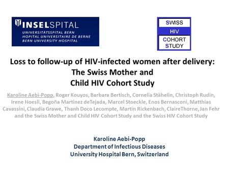 Loss to follow-up of HIV-infected women after delivery: The Swiss Mother and Child HIV Cohort Study Karoline Aebi-Popp, Roger Kouyos, Barbara Bertisch,