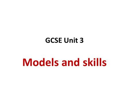 GCSE Unit 3 Models and skills. Economic Change The Clark-Fisher model showing changes in employment in different sectors as a country develops. 3.