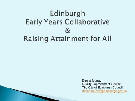 Donna Murray Quality Improvement Officer The City of Edinburgh Council
