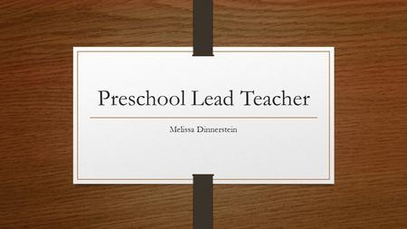 Preschool Lead Teacher Melissa Dinnerstein. My name is Melissa Dinnerstein, I am 29 years old. I have a BA in Early Childhood Education Administrations.