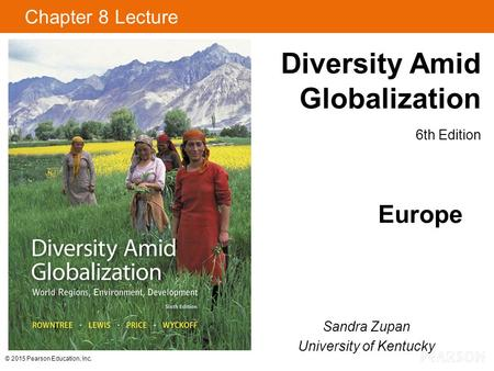 © 2015 Pearson Education, Inc. Diversity Amid Globalization 6th Edition Chapter 8 Lecture Europe Sandra Zupan University of Kentucky.