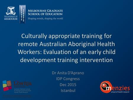 Culturally appropriate training for remote Australian Aboriginal Health Workers: Evaluation of an early child development training intervention Dr Anita.