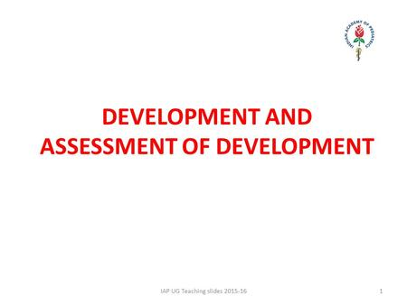 DEVELOPMENT AND ASSESSMENT OF DEVELOPMENT IAP UG Teaching slides 2015-161.