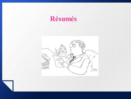 Résumés. Résumé (CV): a document that presents a brief summary of our educational background, work experiences, professional skills, special qualifications,
